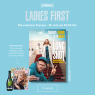 "Ladies First Preview mit ""Long Shot"" inkl. Sektempfang"